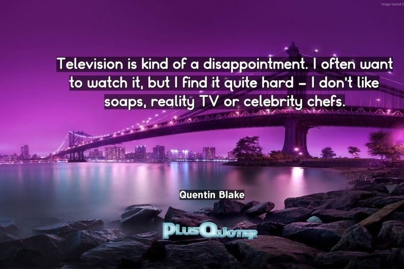 "Download Wallpaper with inspirational Quotes- ""Television is kind of a  disappointment. I often"