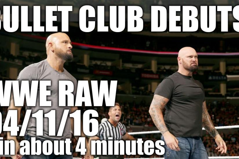 Bullet Club Debuts! Best RAW of 2016 So Far! - WWE RAW 04/11/16 ...in about  4 minutes