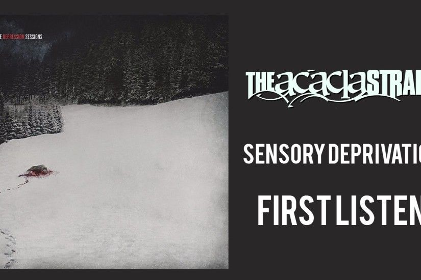 "Acacia Strain - ""SENSORY DEPRIVATION"" 