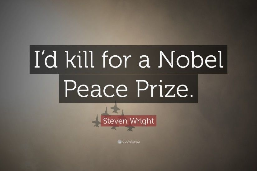 "Funny Quotes: ""I'd kill for a Nobel Peace Prize."" —"