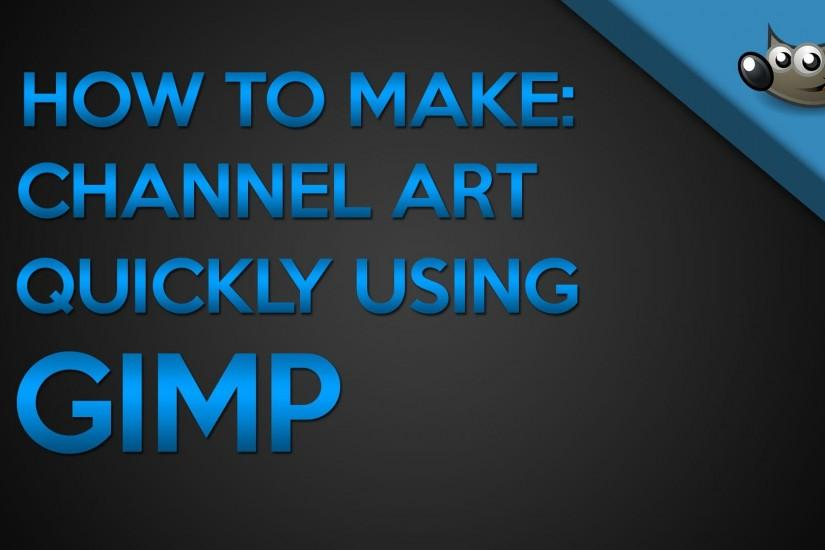 How To: Make A YouTube Channel Art - GIMP Tutorial