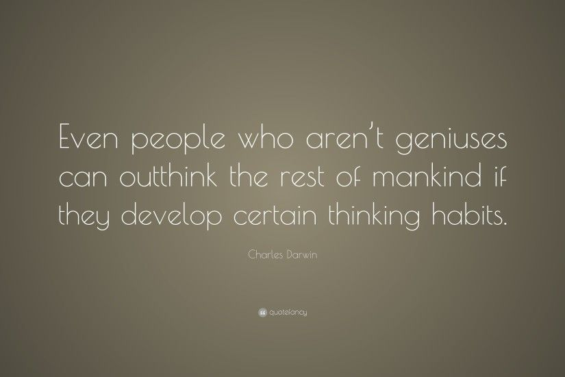 "Charles Darwin Quote: ""Even people who aren't geniuses can outthink the rest"