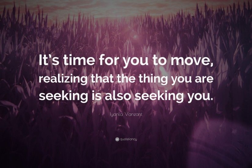 "Iyanla Vanzant Quote: ""It's time for you to move, realizing that the thing"