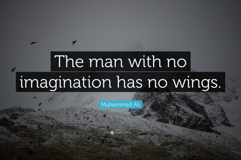 "Muhammad Ali Quote: ""The man with no imagination has no wings."""