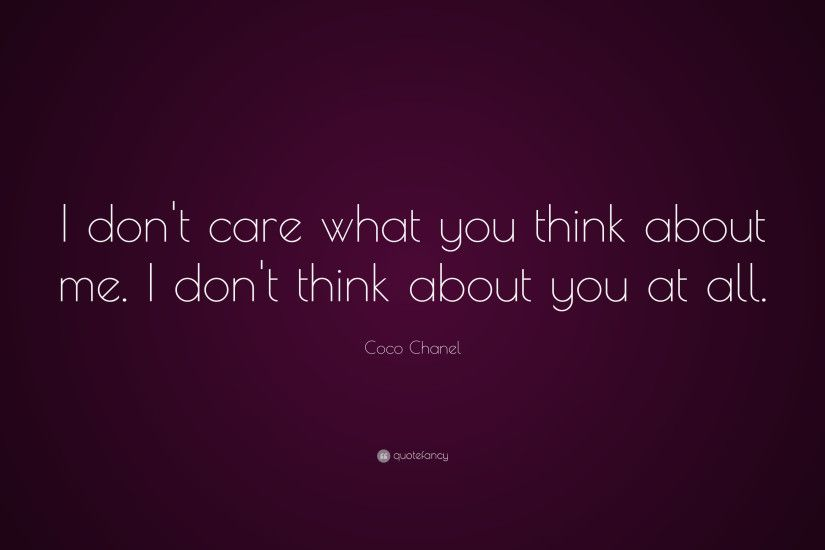 "Coco Chanel Quote: ""I don't care what you think about me."