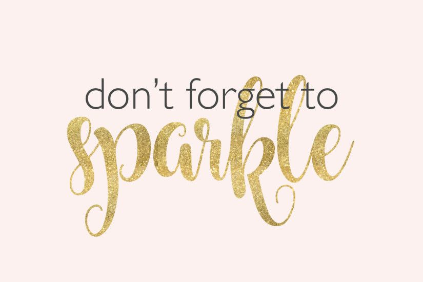 Don't forget to sparkle | motivational quote for desktop background  wallpaper. find more