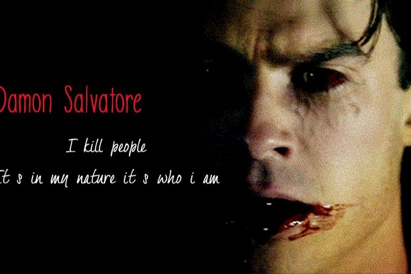 "Damon Salvatore | ""I kill people It's in my nature it's who i am.."""