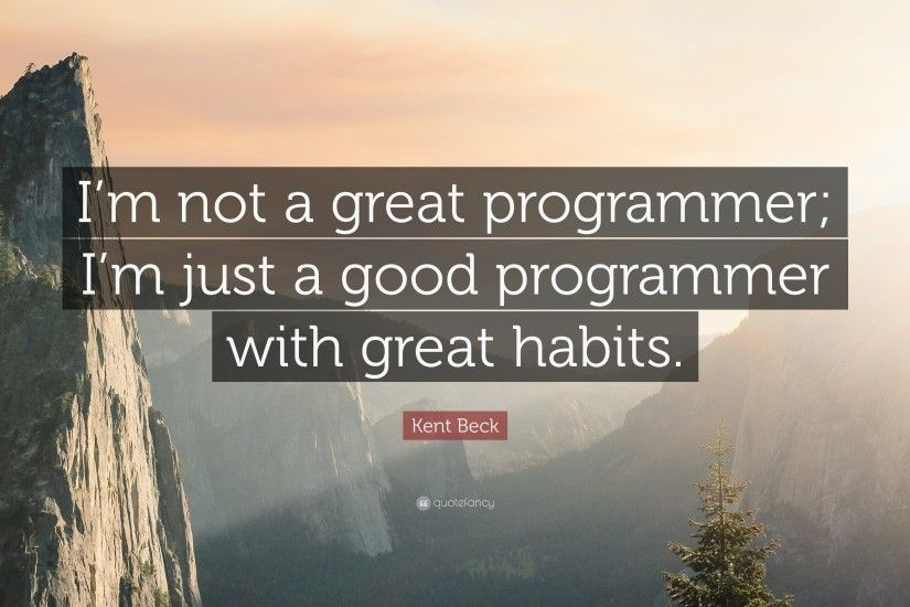 "Kent Beck Quote: ""I'm not a great programmer; I'm"