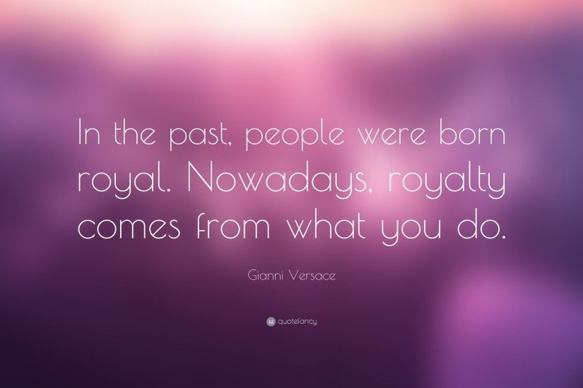 "Gianni Versace Quote: ""In the past, people were born royal. Nowadays,"