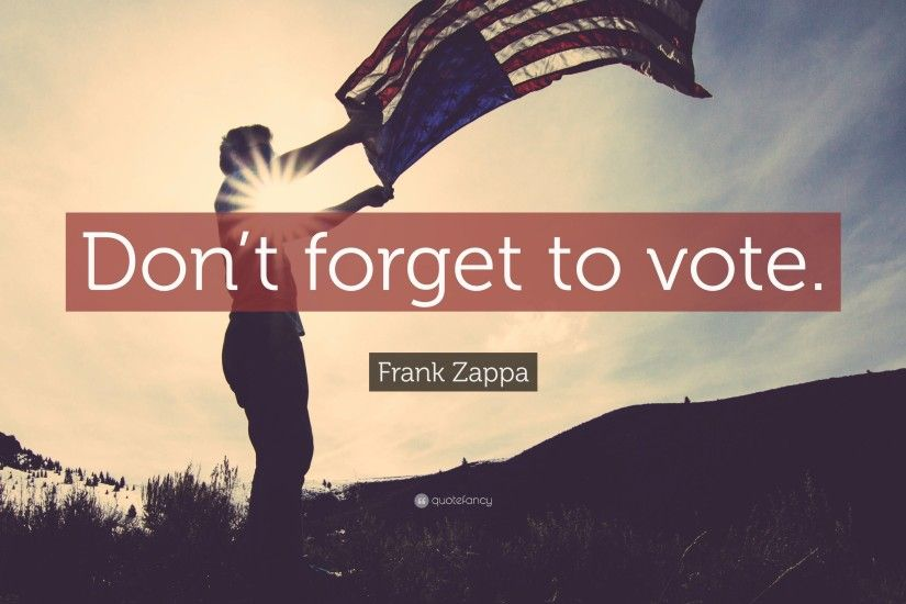 "Frank Zappa Quote: ""Don't forget to vote."""
