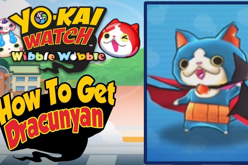 Yo-Kai Watch Wibble Wobble - How To Get Dracunyan! [Tips & Tricks iOS  Android Gameplay] - YouTube