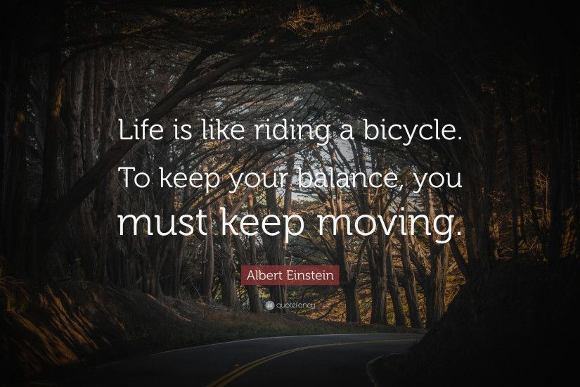 "26 wallpapers. Albert Einstein Quote: ""Life is like riding a bicycle. To  keep your balance"