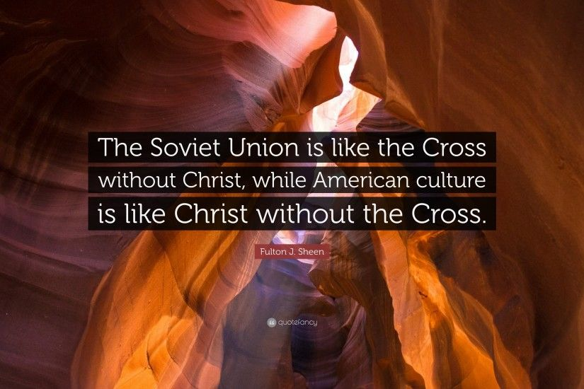 "Fulton J. Sheen Quote: ""The Soviet Union is like the Cross without Christ"