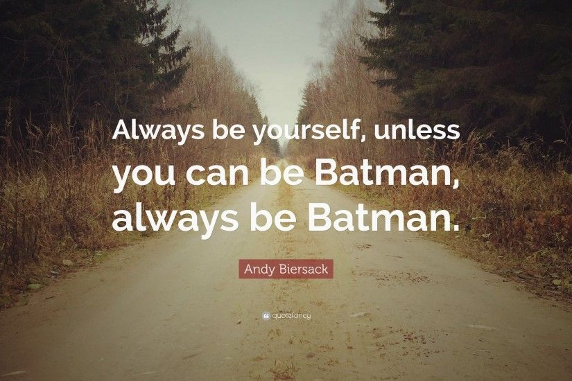 "Andy Biersack Quote: ""Always be yourself, unless you can be Batman, always"