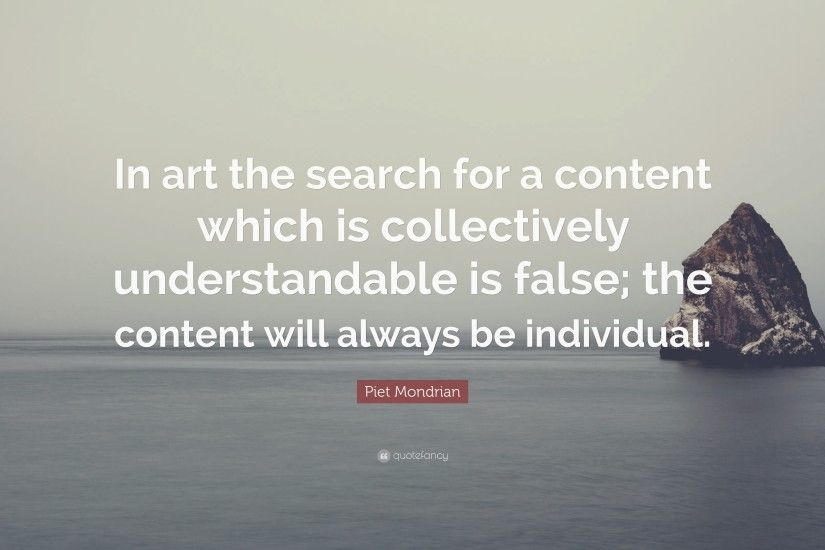"Piet Mondrian Quote: ""In art the search for a content which is collectively  understandable"