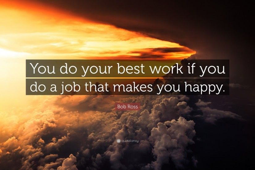 "Bob Ross Quote: ""You do your best work if you do a job that"