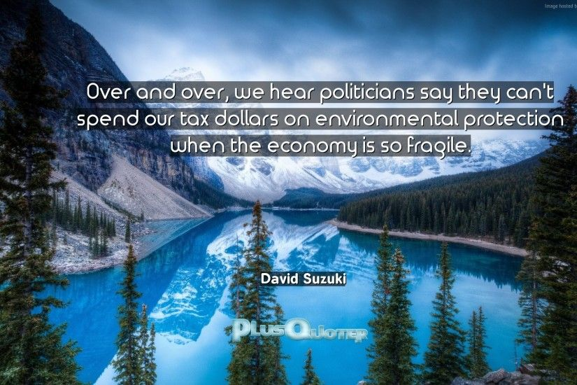 "Download Wallpaper with inspirational Quotes- ""Over and over, we hear  politicians say they"