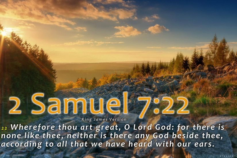 2 Samuel 7:22 (KJV) 22 Wherefore thou art great, O Lord