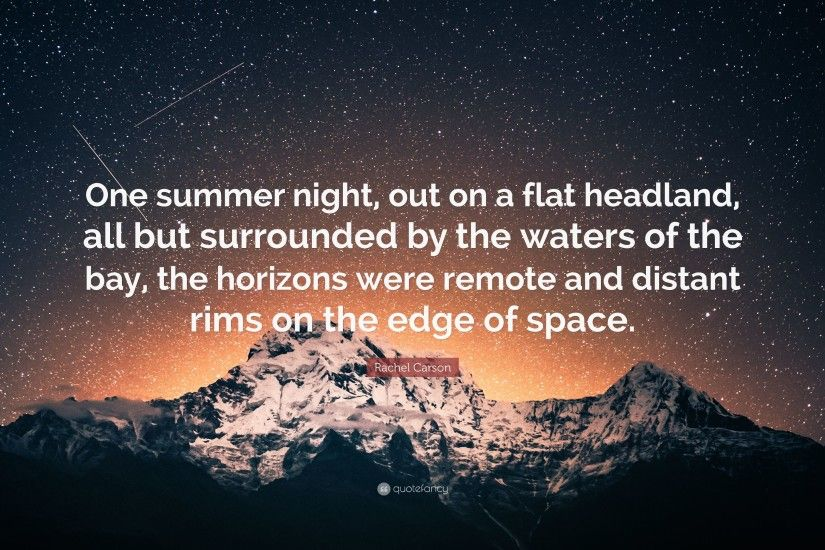 "Rachel Carson Quote: ""One summer night, out on a flat headland, all"