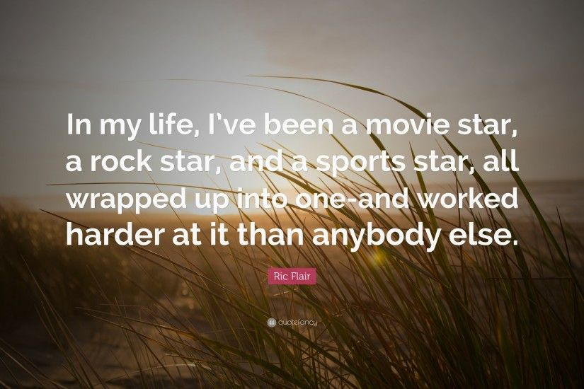 "Ric Flair Quote: ""In my life, I've been a movie star"