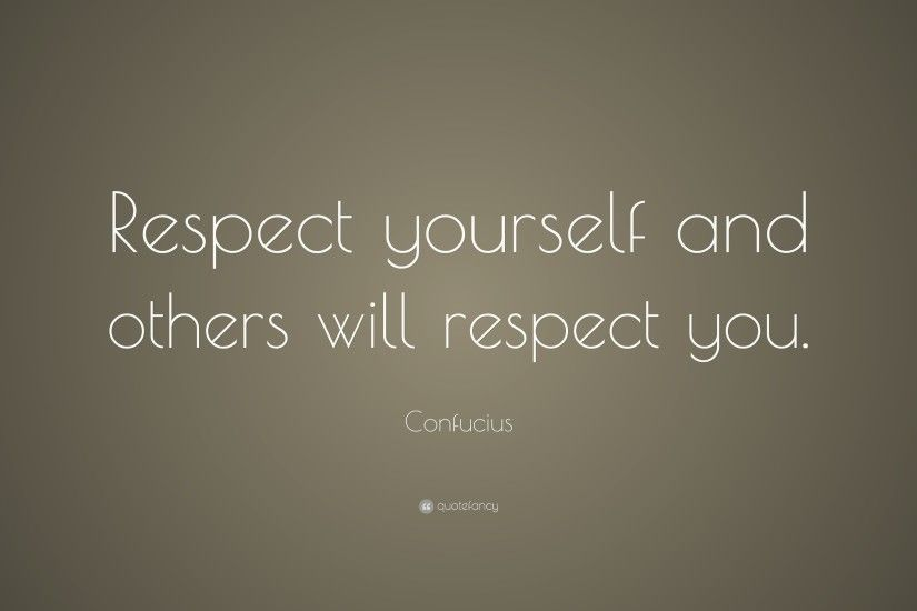 "Confucius Quote: ""Respect yourself and others will respect you."""