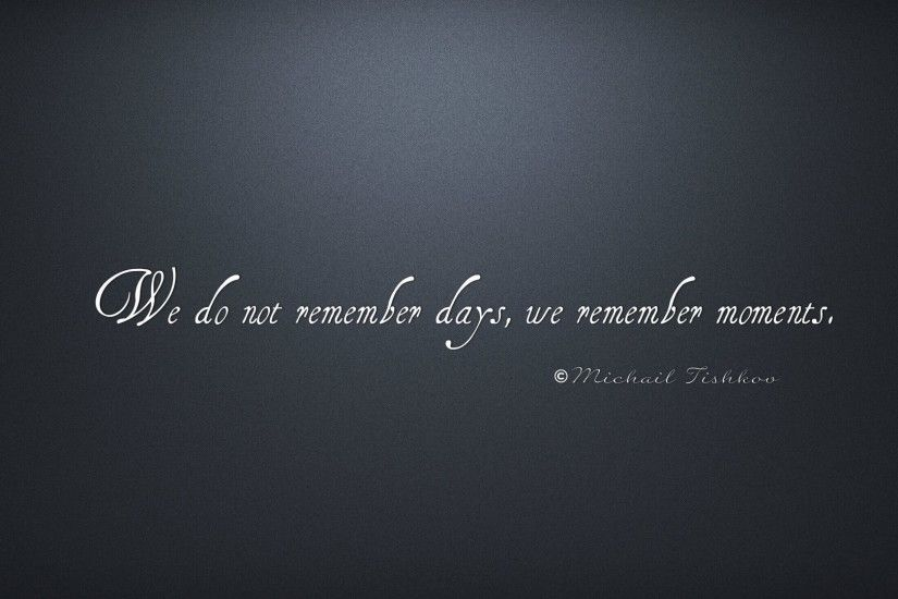 Preview wallpaper text, quote, we do not remember days, we remember moments,