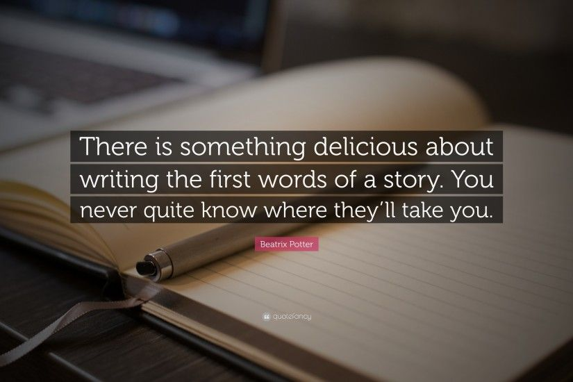 "Quotes About Writing: ""There is something delicious about writing the first  words of a"