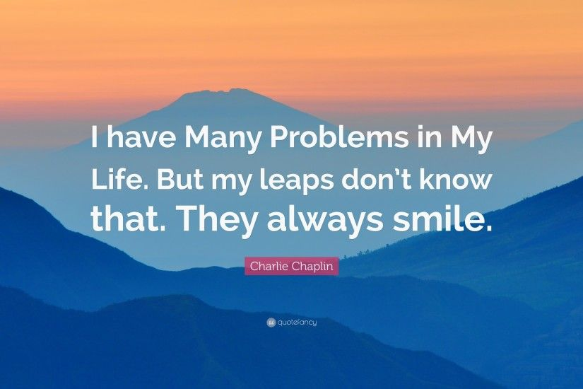 "Smile Quotes: ""I have Many Problems in My Life. But my leaps don"