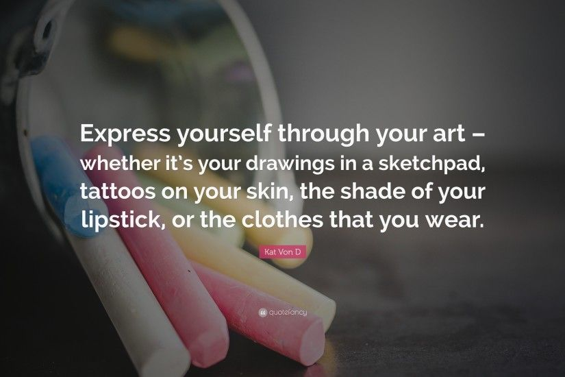 "Kat Von D Quote: ""Express yourself through your art – whether it's your  drawings"