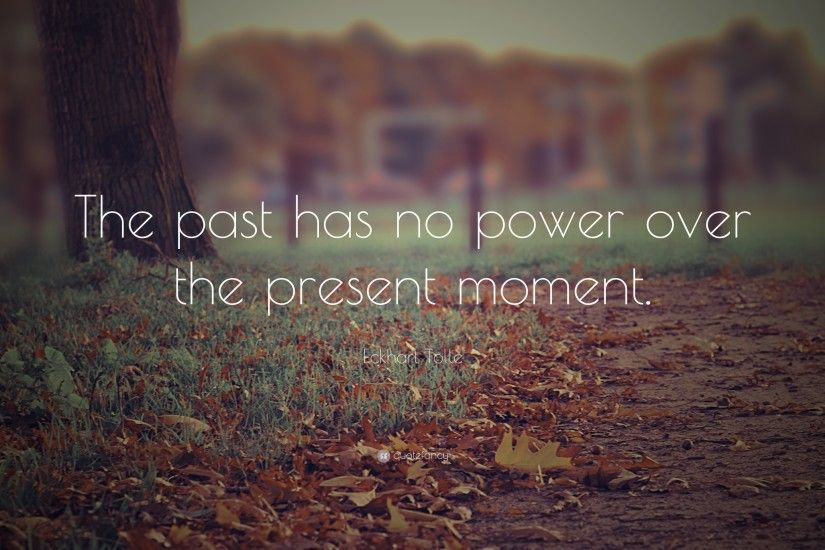 "Positive Quotes: ""The past has no power over the present moment."" —"
