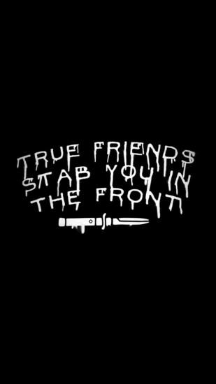 True friends stab you in the front. Bring me the horizon