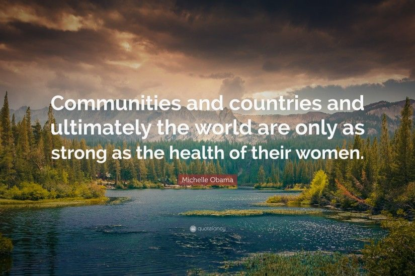 "Michelle Obama Quote: ""Communities and countries and ultimately the world  are only as strong"