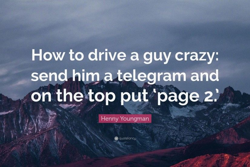 "Henny Youngman Quote: ""How to drive a guy crazy: send him a telegram"