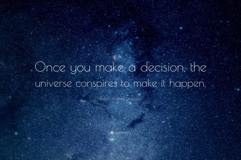 "Ralph Waldo Emerson Quote: ""Once you make a decision, the universe  conspires to"