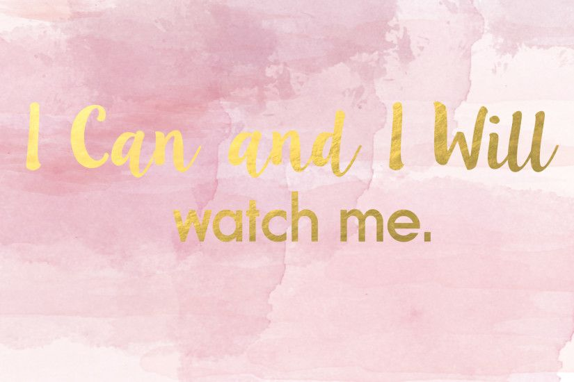 """I Can And I Will"" desktop wallpaper pink pastel and gold."