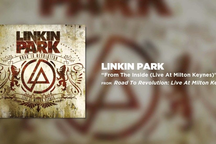 From The Inside - Linkin Park (Road to Revolution: Live at Milton Keynes)