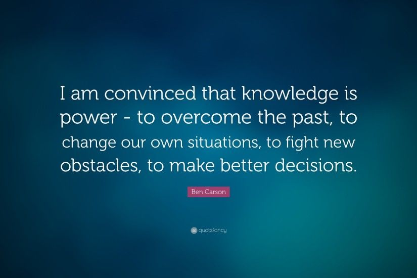 "Ben Carson Quote: ""I am convinced that knowledge is power - to overcome the"