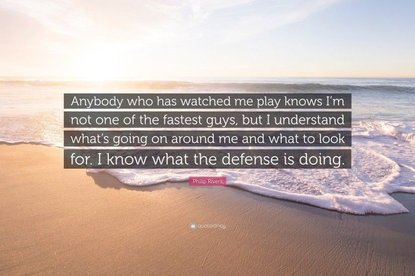 "Philip Rivers Quote: ""Anybody who has watched me play knows I'm not"