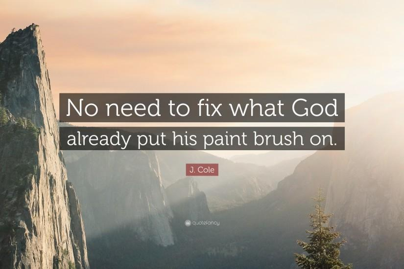"J. Cole Quote: ""No need to fix what God already put his paint"