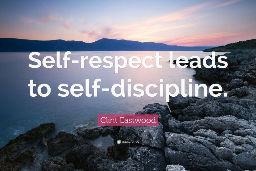 "Clint Eastwood Quote: ""Self-respect leads to self-discipline."""