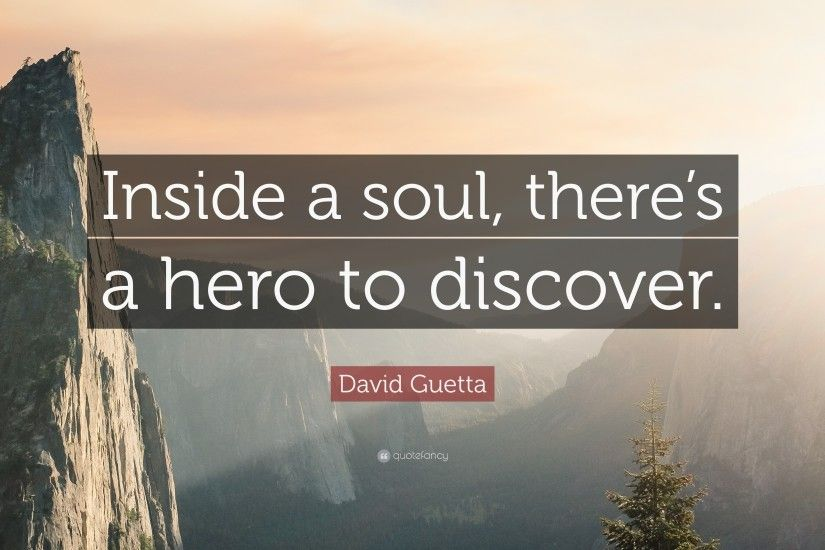 "David Guetta Quote: ""Inside a soul, there's a hero to discover."""