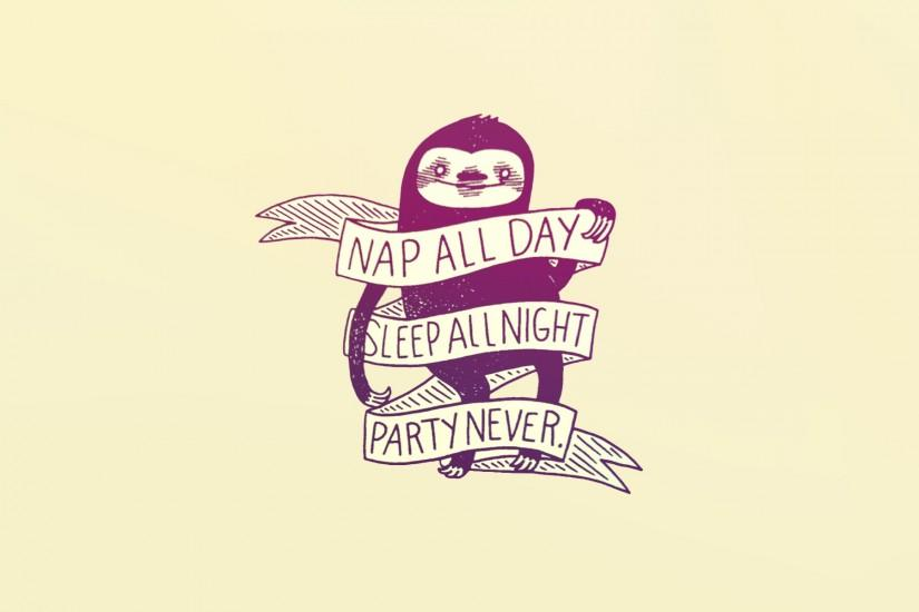 "Made a wallpaper out of ""Nap all day"" sloth ..."