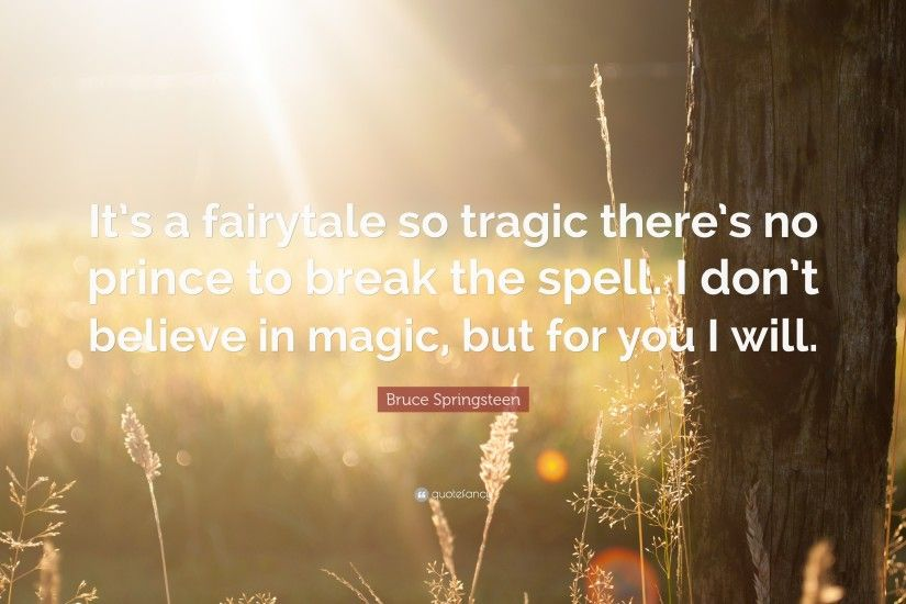 "Bruce Springsteen Quote: ""It's a fairytale so tragic there's no prince to  break the"