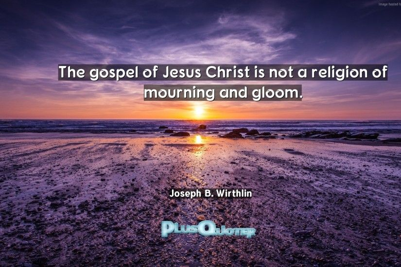 "Download Wallpaper with inspirational Quotes- ""The gospel of Jesus Christ  is not a religion"