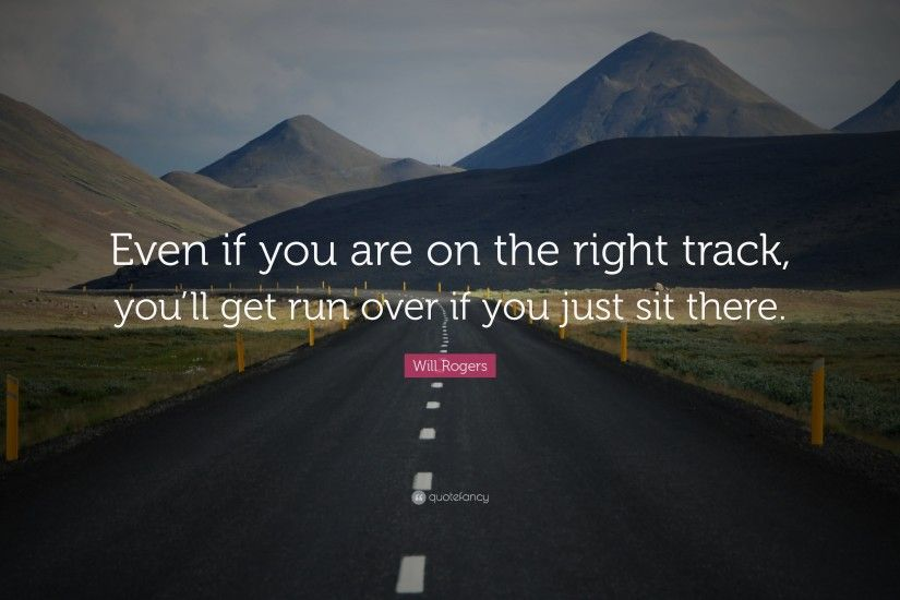 "Positive Quotes: ""Even if you are on the right track, you'll"