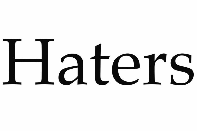 How to Pronounce Haters