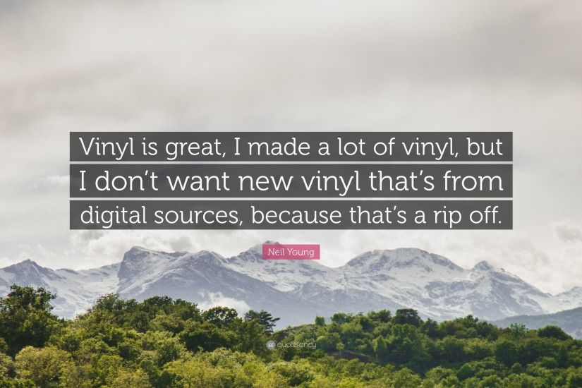 "Neil Young Quote: ""Vinyl is great, I made a lot of vinyl,"