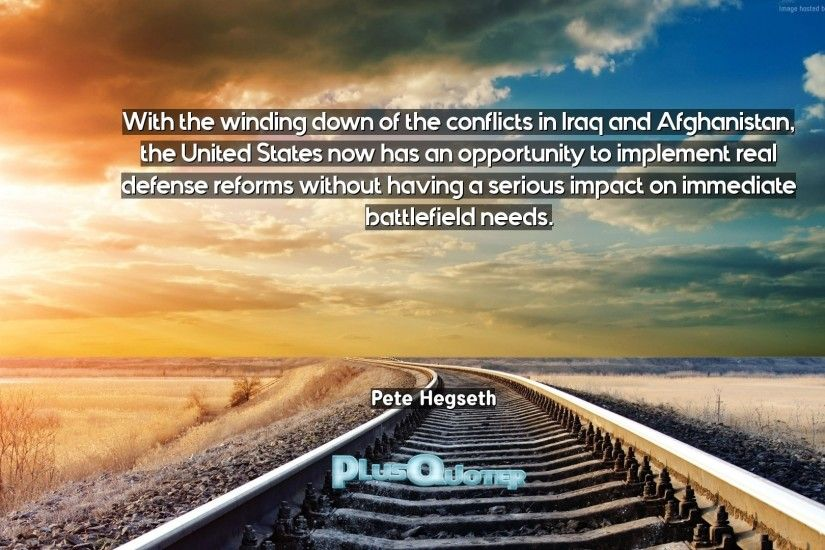 "Download Wallpaper with inspirational Quotes- ""With the winding down of the  conflicts in Iraq"