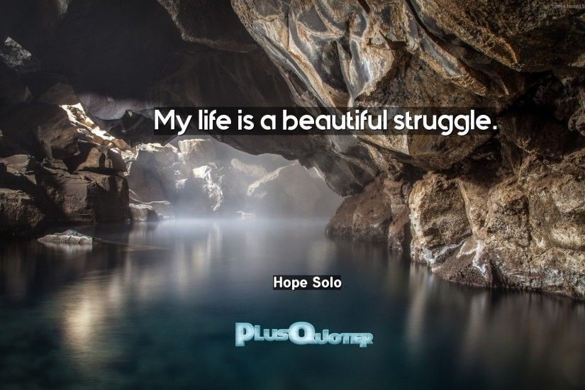"Download Wallpaper with inspirational Quotes- ""My life is a beautiful  struggle.""-"
