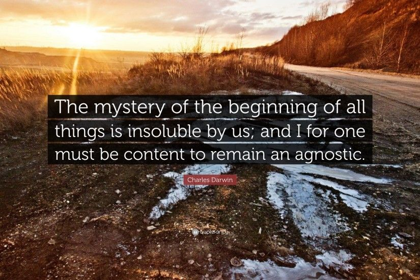 "Charles Darwin Quote: ""The mystery of the beginning of all things is  insoluble by"